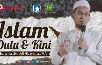 Islam Dulu & Kini - Ustadz Adi Hidayat, Lc., MA.