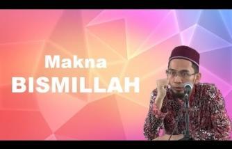 Makna Bismillah - Ustadz Adi Hidayat, Lc, MA